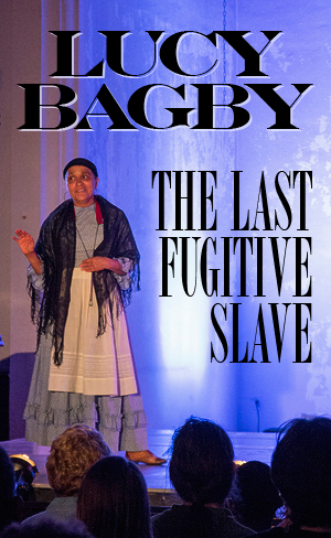 Lucy Bagby: The Last Fugitive Slave (Photo: Steve Wagner)
